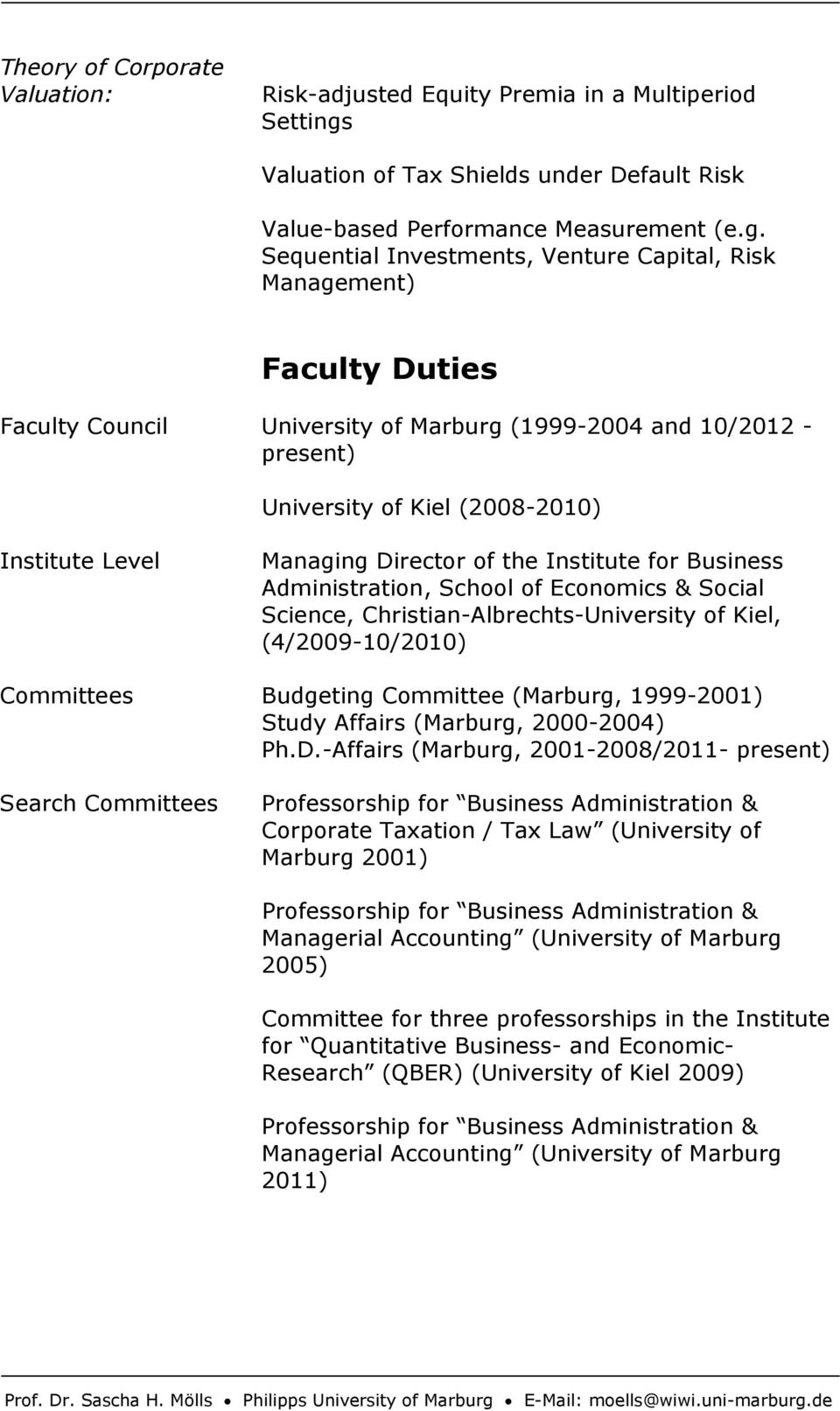 Sequential Investments, Venture Capital, Risk Management) Faculty Duties Faculty Council University of Marburg (1999-2004 and 10/2012 - present) University of Kiel (2008-2010) Institute Level