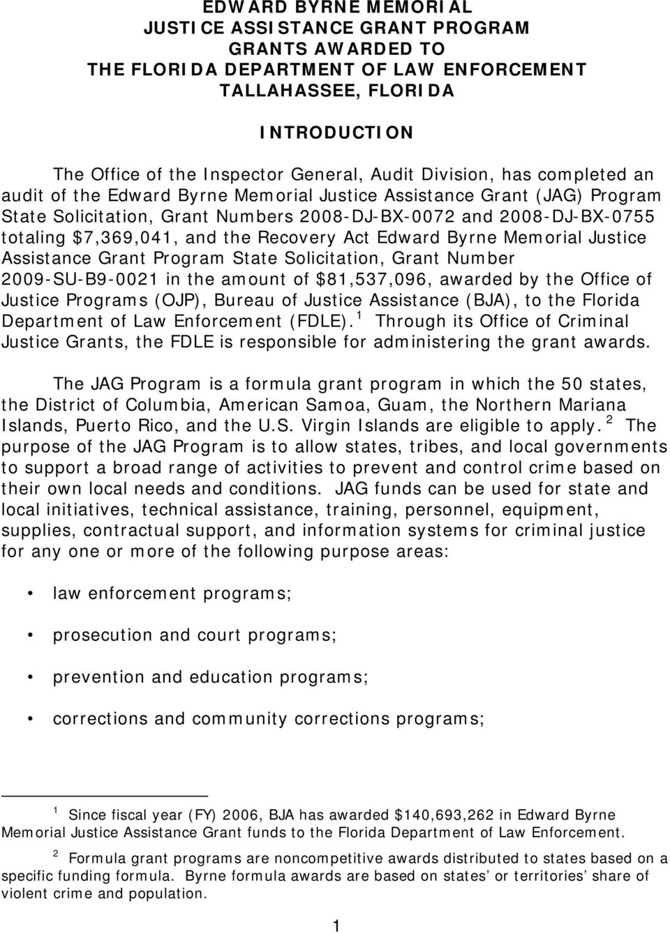 Recovery Act Edward Byrne Memorial Justice Assistance Grant Program State Solicitation, Grant Number 2009-SU-B9-0021 in the amount of $81,537,096, awarded by the Office of Justice Programs (OJP),