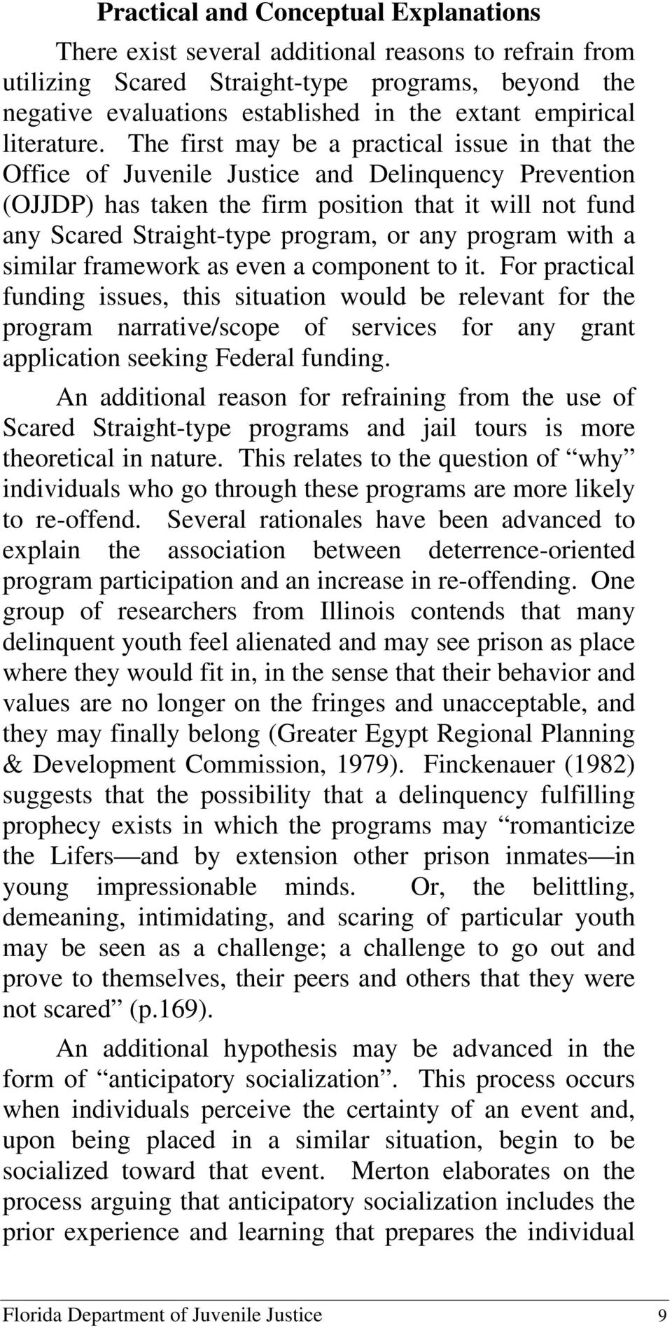 The first may be a practical issue in that the Office of Juvenile Justice and Delinquency Prevention (OJJDP) has taken the firm position that it will not fund any Scared Straight-type program, or any