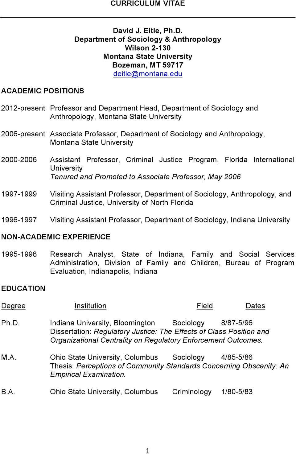 State University 2000-2006 Assistant Professor, Criminal Justice Program, Florida International University Tenured and Promoted to Associate Professor, May 2006 1997-1999 Visiting Assistant
