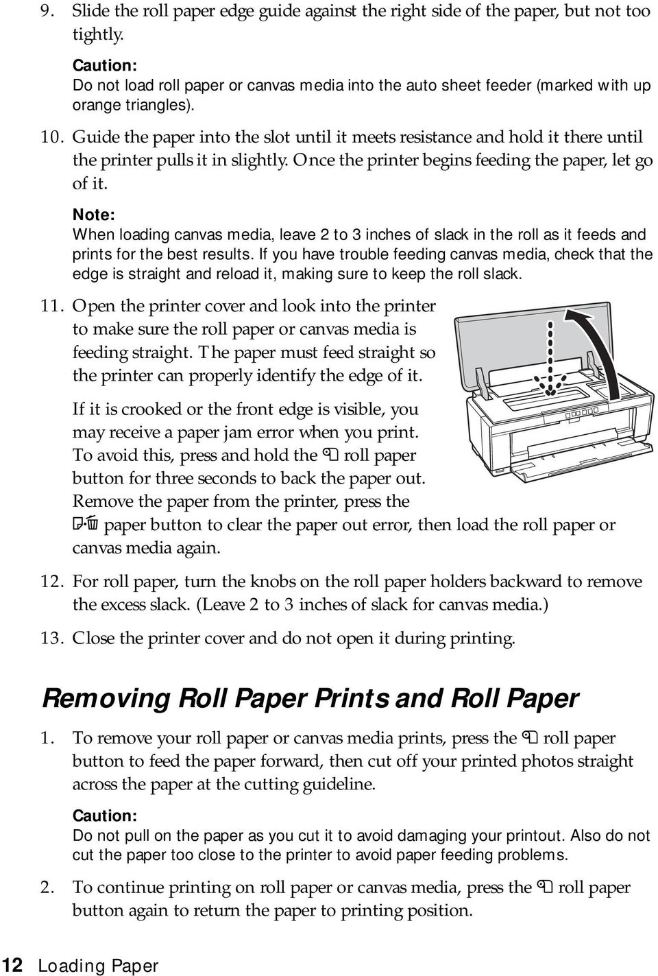 Guide the paper into the slot until it meets resistance and hold it there until the printer pulls it in slightly. Once the printer begins feeding the paper, let go of it.