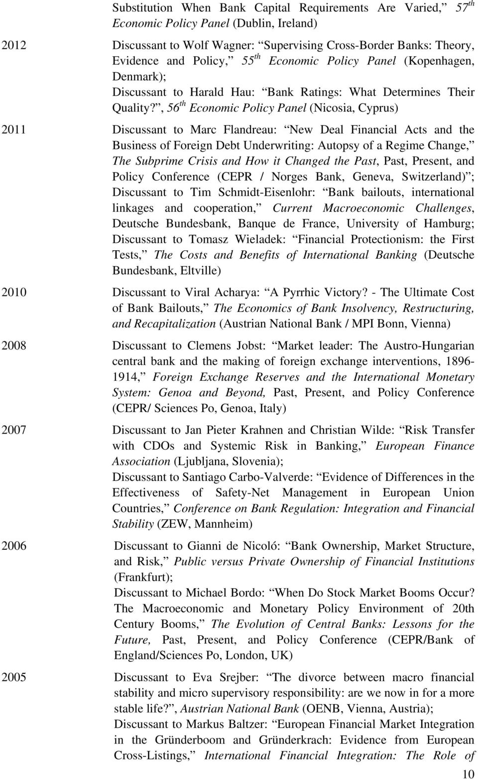 , 56 th Economic Policy Panel (Nicosia, Cyprus) 2011 Discussant to Marc Flandreau: New Deal Financial Acts and the Business of Foreign Debt Underwriting: Autopsy of a Regime Change, The Subprime