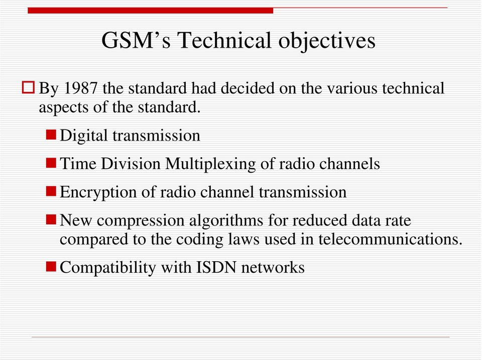 Digital transmission Time Division Multiplexing of radio channels Encryption of radio