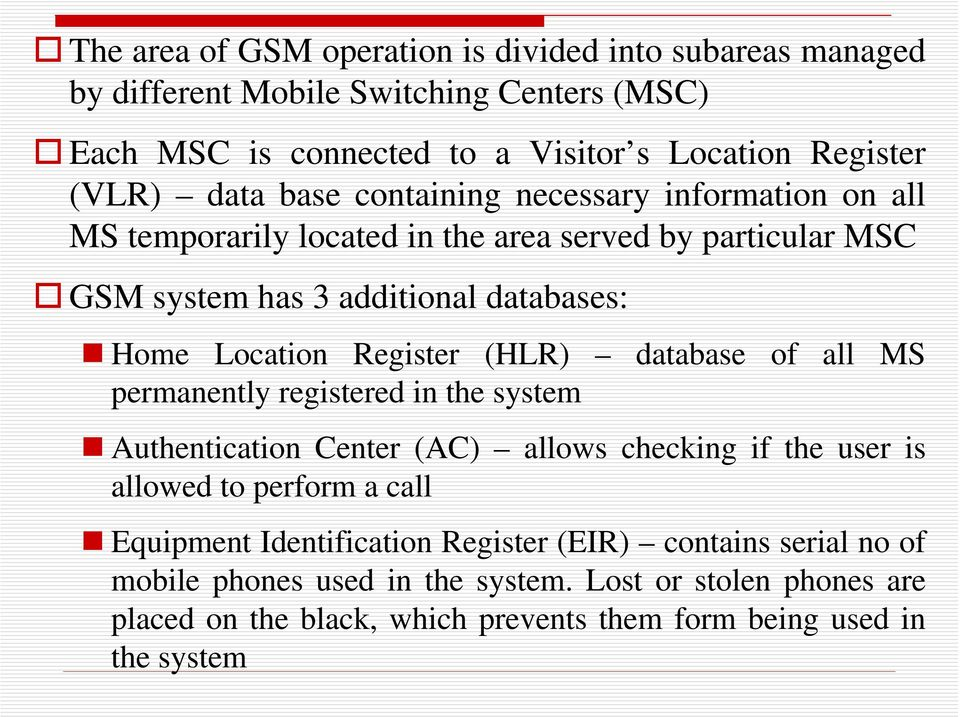 (HLR) permanently registered in the system database of all MS Authentication Center (AC) allows checking if the user is allowed to perform a call Equipment
