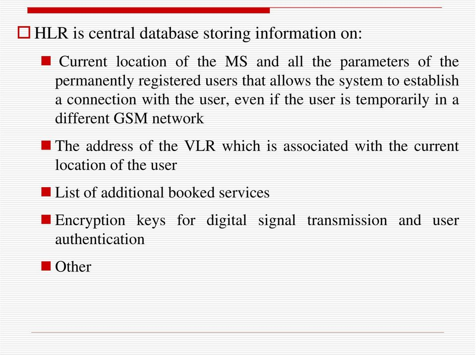 temporarily in a different GSM network The address of the VLR which is associated with the current location of