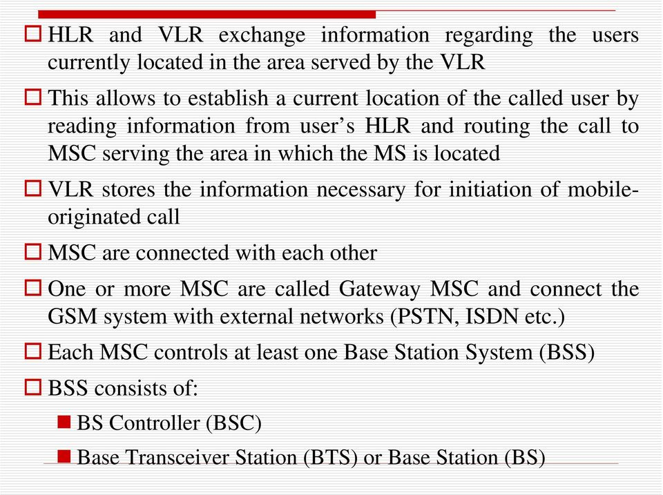 initiation of mobileoriginated call MSC are connected with each other One or more MSC are called Gateway MSC and connect the GSM system with external networks