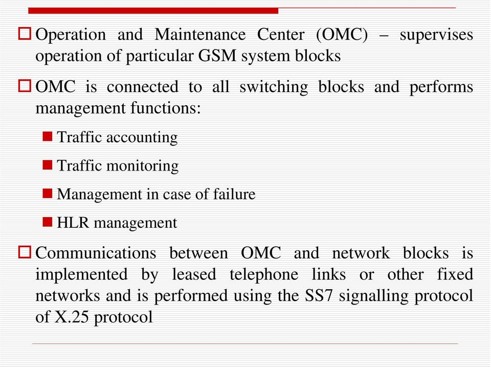 Management in case of failure HLR management Communications between OMC and network blocks is implemented