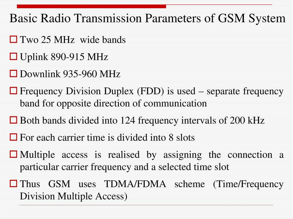 frequency intervals of 200 khz For each carrier time is divided into 8 slots Multiple access is realised by assigning the