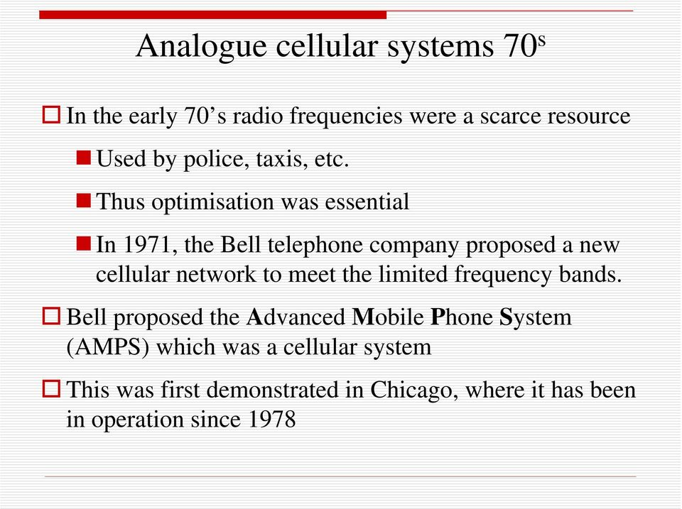 Thus optimisation was essential In 1971, the Bell telephone company proposed a new cellular network to