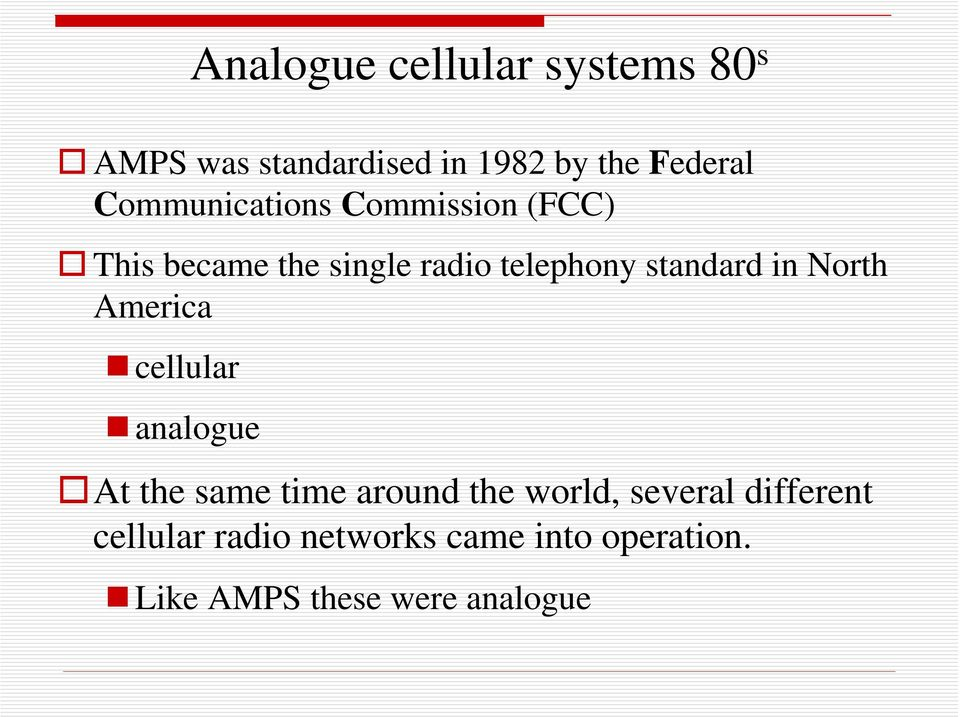 in North America cellular analogue At the same time around the world, several