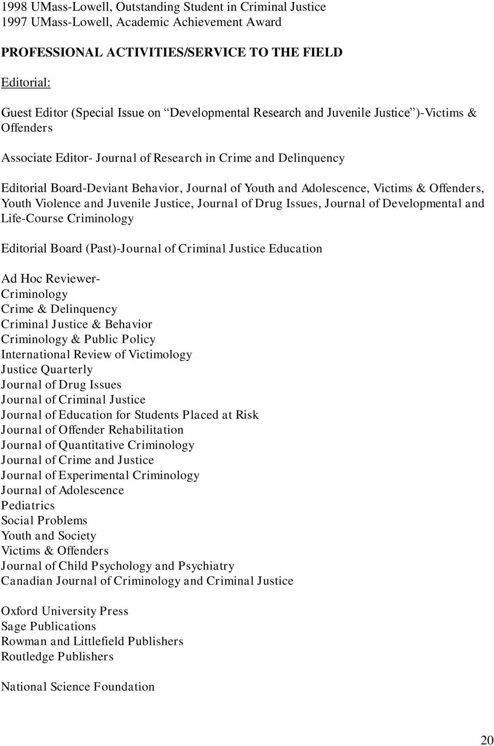 Victims & Offenders, Youth Violence and Juvenile Justice, Journal of Drug Issues, Journal of Developmental and Life-Course Criminology Editorial Board (Past)-Journal of Criminal Justice Education Ad