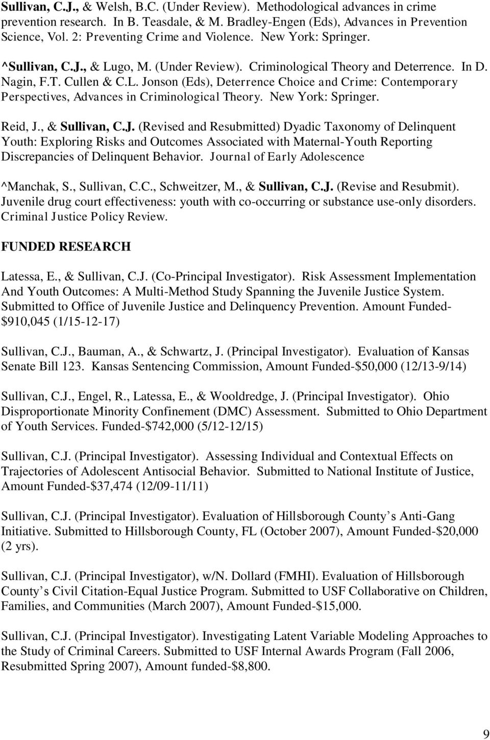 New York: Springer. Reid, J., & Sullivan, C.J. (Revised and Resubmitted) Dyadic Taxonomy of Delinquent Youth: Exploring Risks and Outcomes Associated with Maternal-Youth Reporting Discrepancies of Delinquent Behavior.