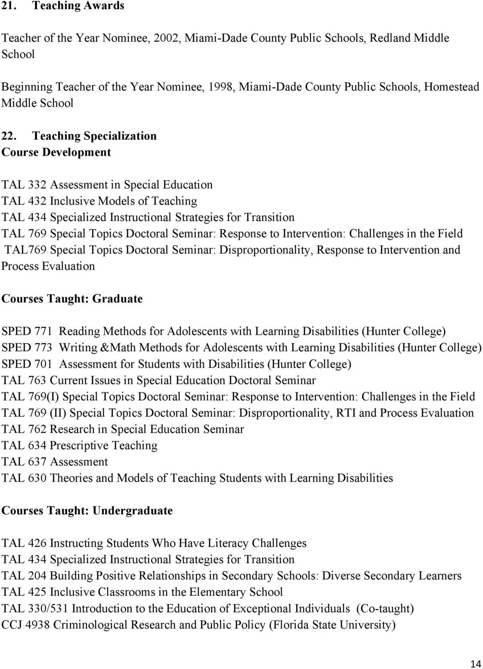Teaching Specialization Course Development TAL 332 Assessment in Special Education TAL 432 Inclusive Models of Teaching TAL 434 Specialized Instructional Strategies for Transition TAL 769 Special