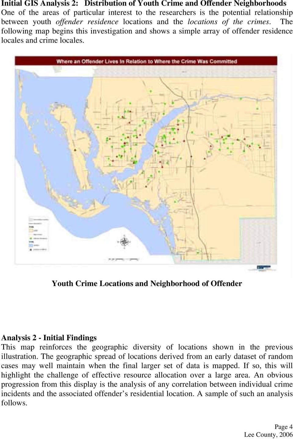Youth Crime Locations and Neighborhood of Offender Analysis 2 - Initial Findings This map reinforces the geographic diversity of locations shown in the previous illustration.