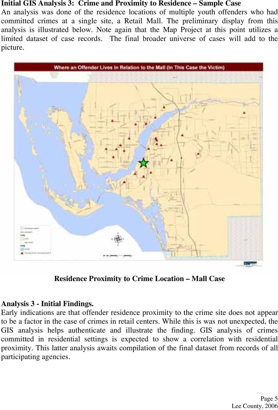 The final broader universe of cases will add to the picture. Residence Proximity to Crime Location Mall Case Analysis 3 - Initial Findings.