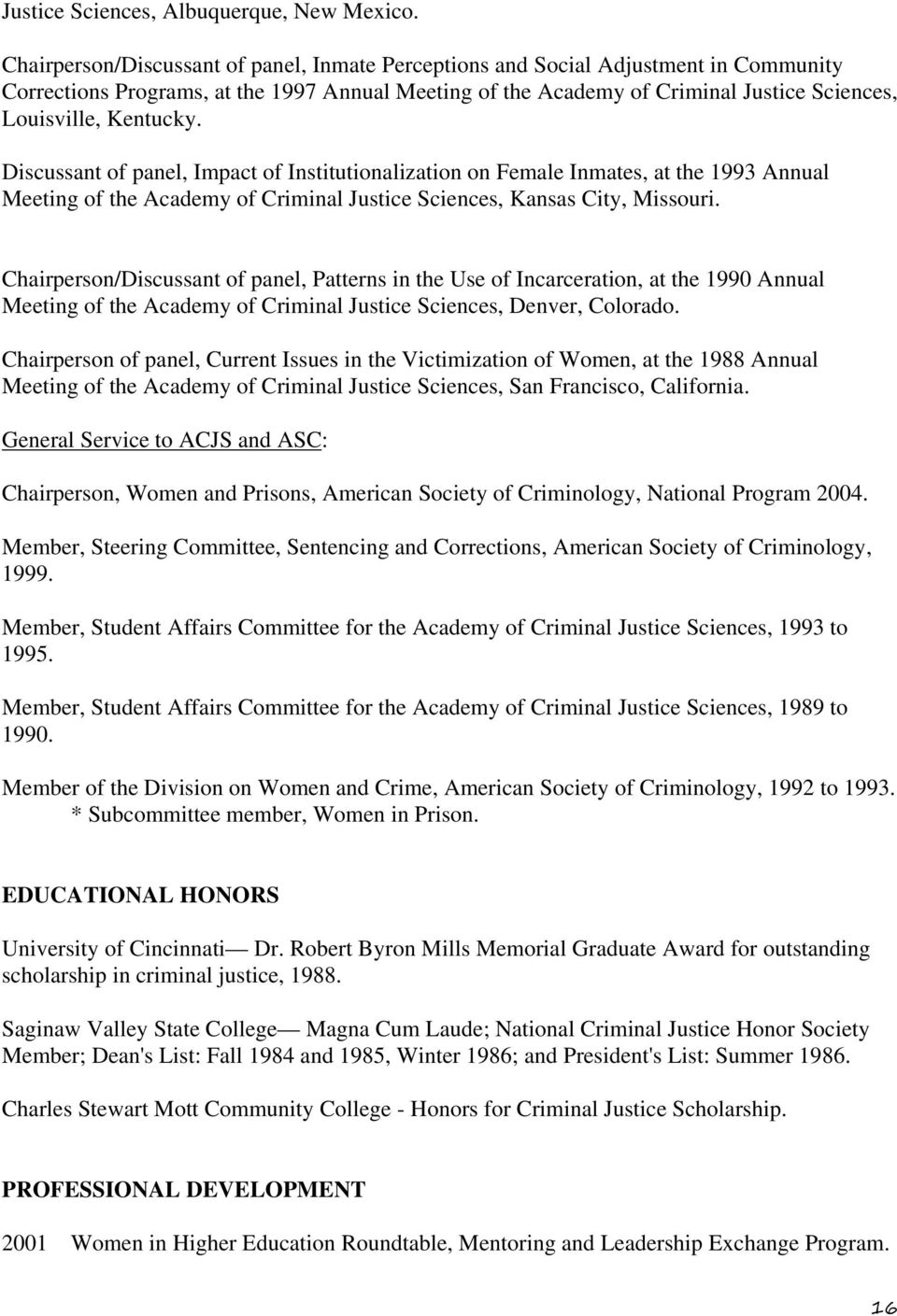 Kentucky. Discussant of panel, Impact of Institutionalization on Female Inmates, at the 1993 Annual Meeting of the Academy of Criminal Justice Sciences, Kansas City, Missouri.