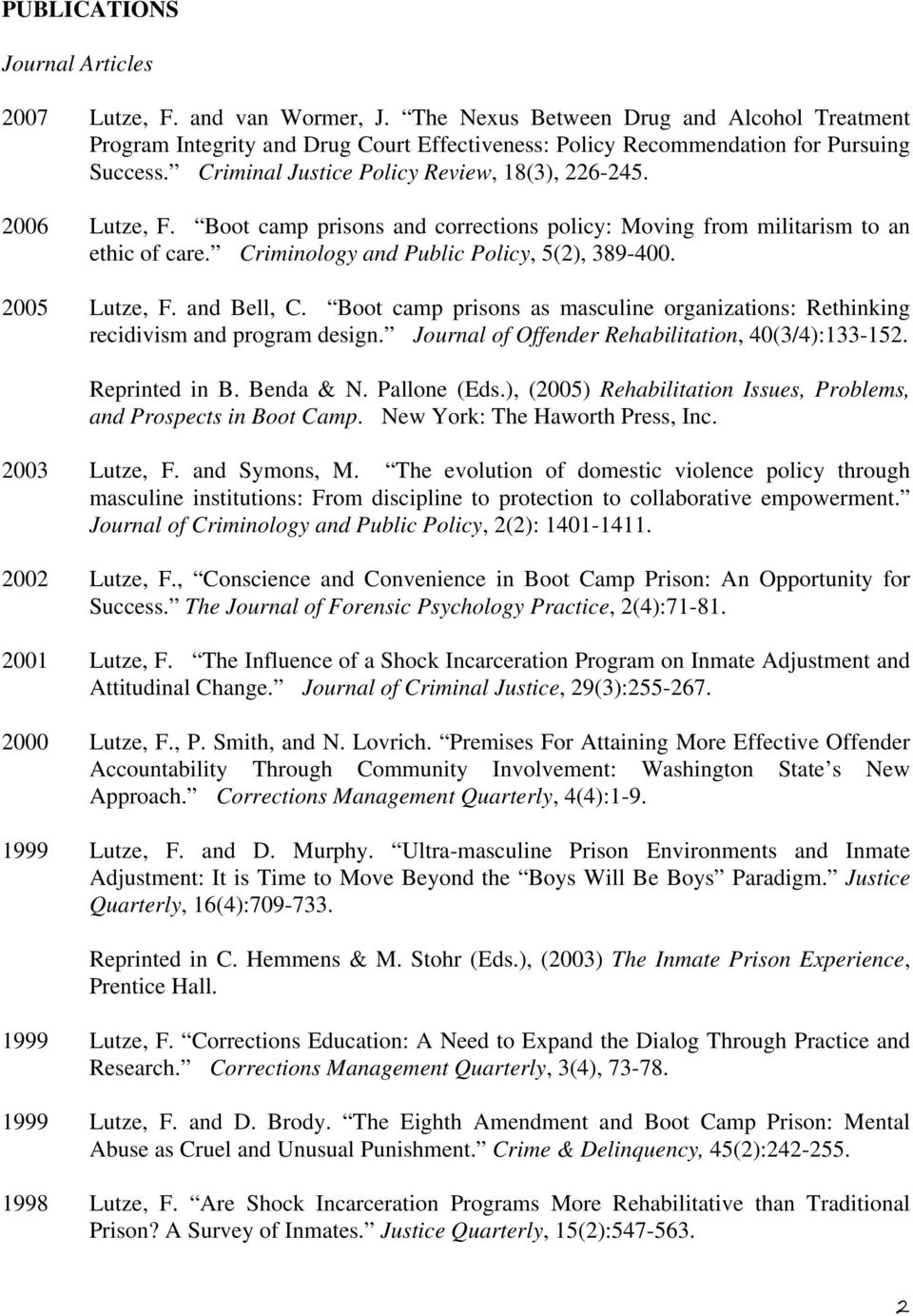 2005 Lutze, F. and Bell, C. Boot camp prisons as masculine organizations: Rethinking recidivism and program design. Journal of Offender Rehabilitation, 40(3/4):133-152. Reprinted in B. Benda & N.
