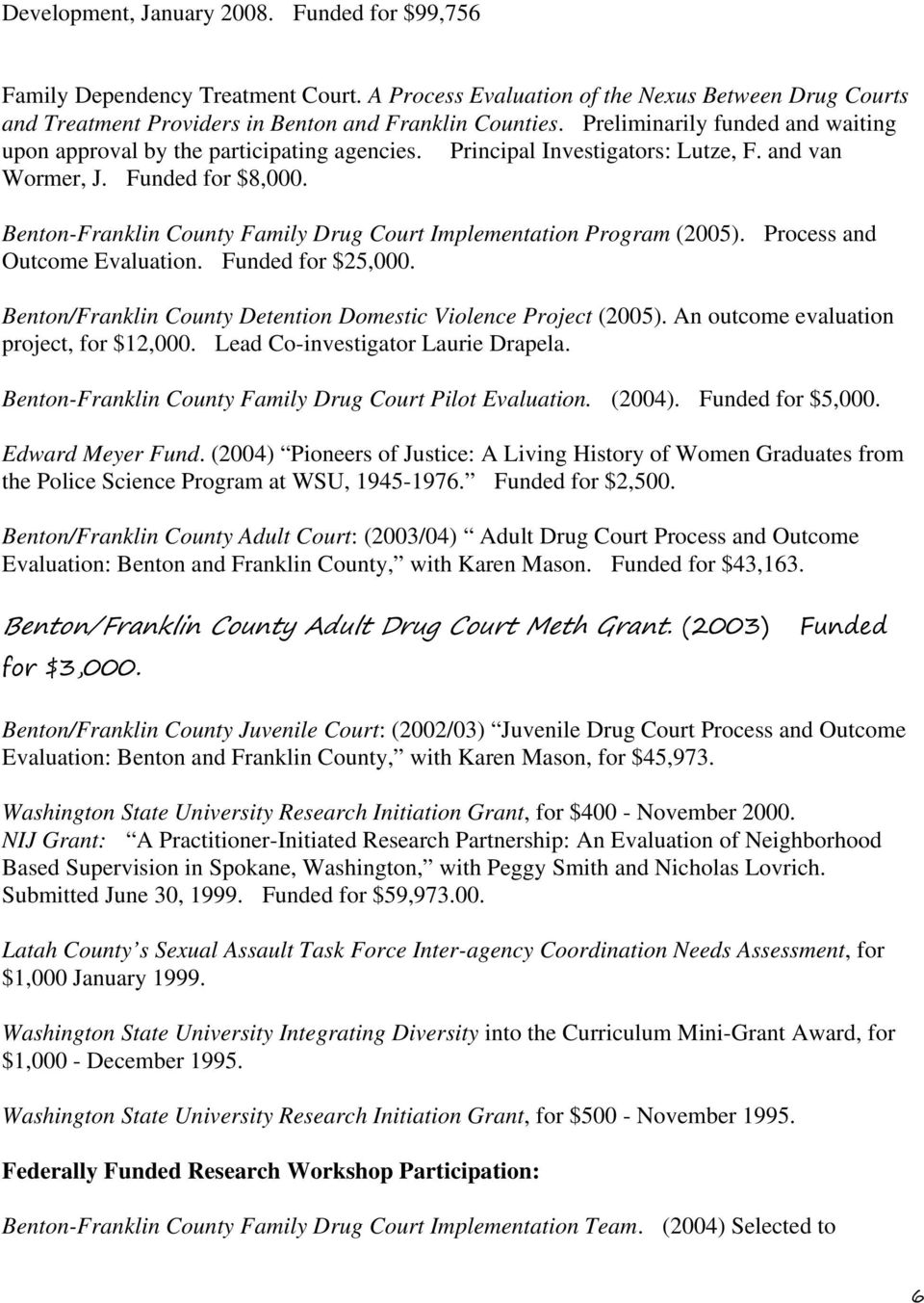 Benton-Franklin County Family Drug Court Implementation Program (2005). Process and Outcome Evaluation. Funded for $25,000. Benton/Franklin County Detention Domestic Violence Project (2005).