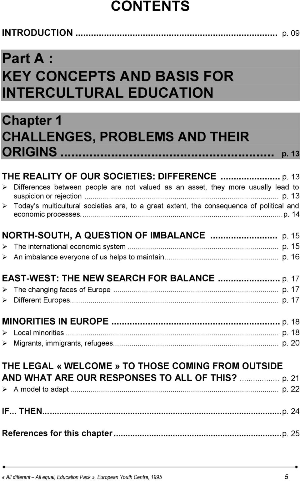.. p. 15 An imbalance everyone of us helps to maintain... p. 16 EAST-WEST: THE NEW SEARCH FOR BALANCE... p. 17 The changing faces of Europe... p. 17 Different Europes... p. 17 MINORITIES IN EUROPE... p. 18 Local minorities.