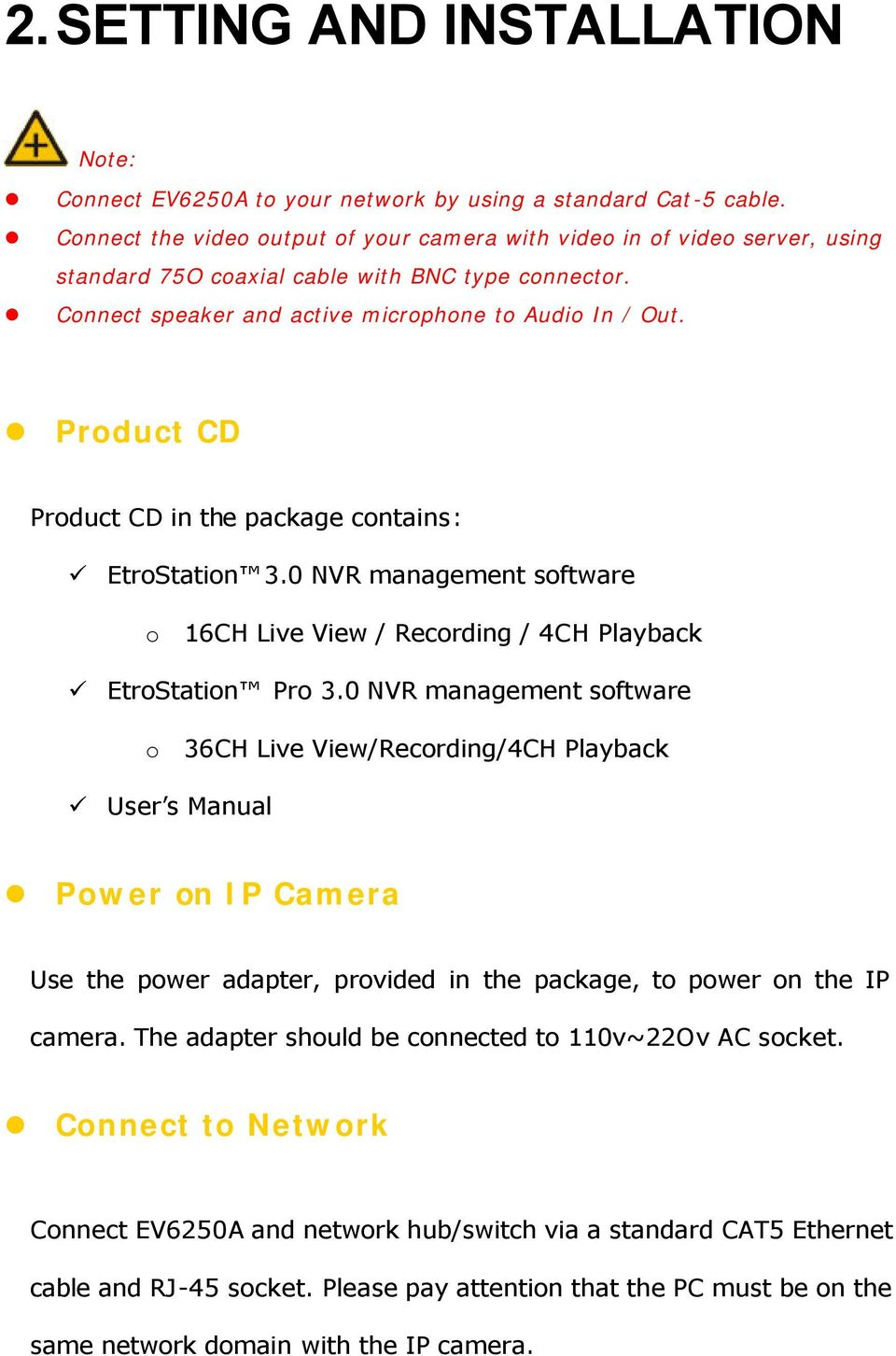 Product CD Product CD in the package contains: EtroStation 3.0 NVR management software o 16CH Live View / Recording / 4CH Playback EtroStation Pro 3.