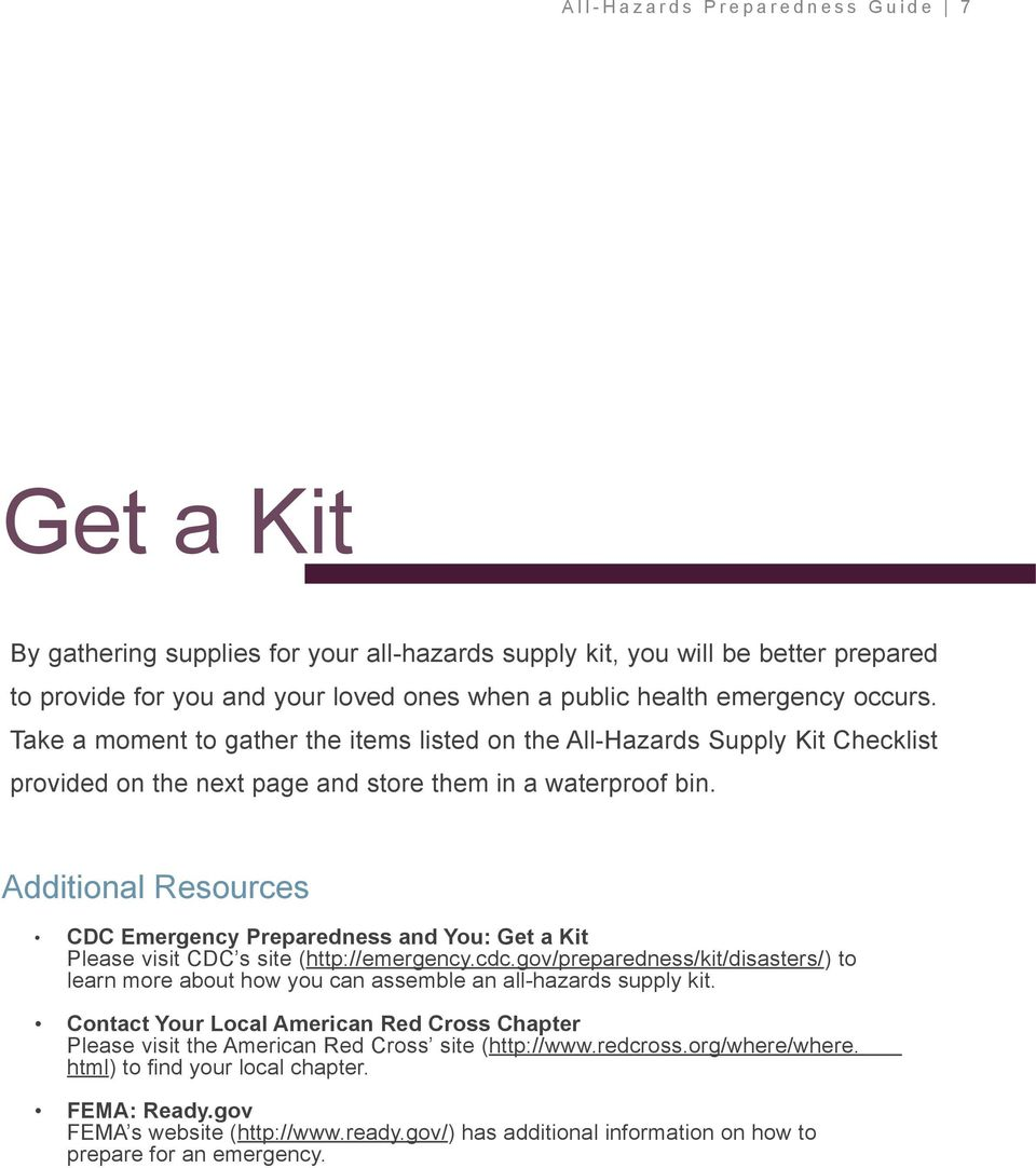 Additional Resources CDC Emergency Preparedness and You: Get a Kit Please visit CDC s site (http://emergency.cdc.