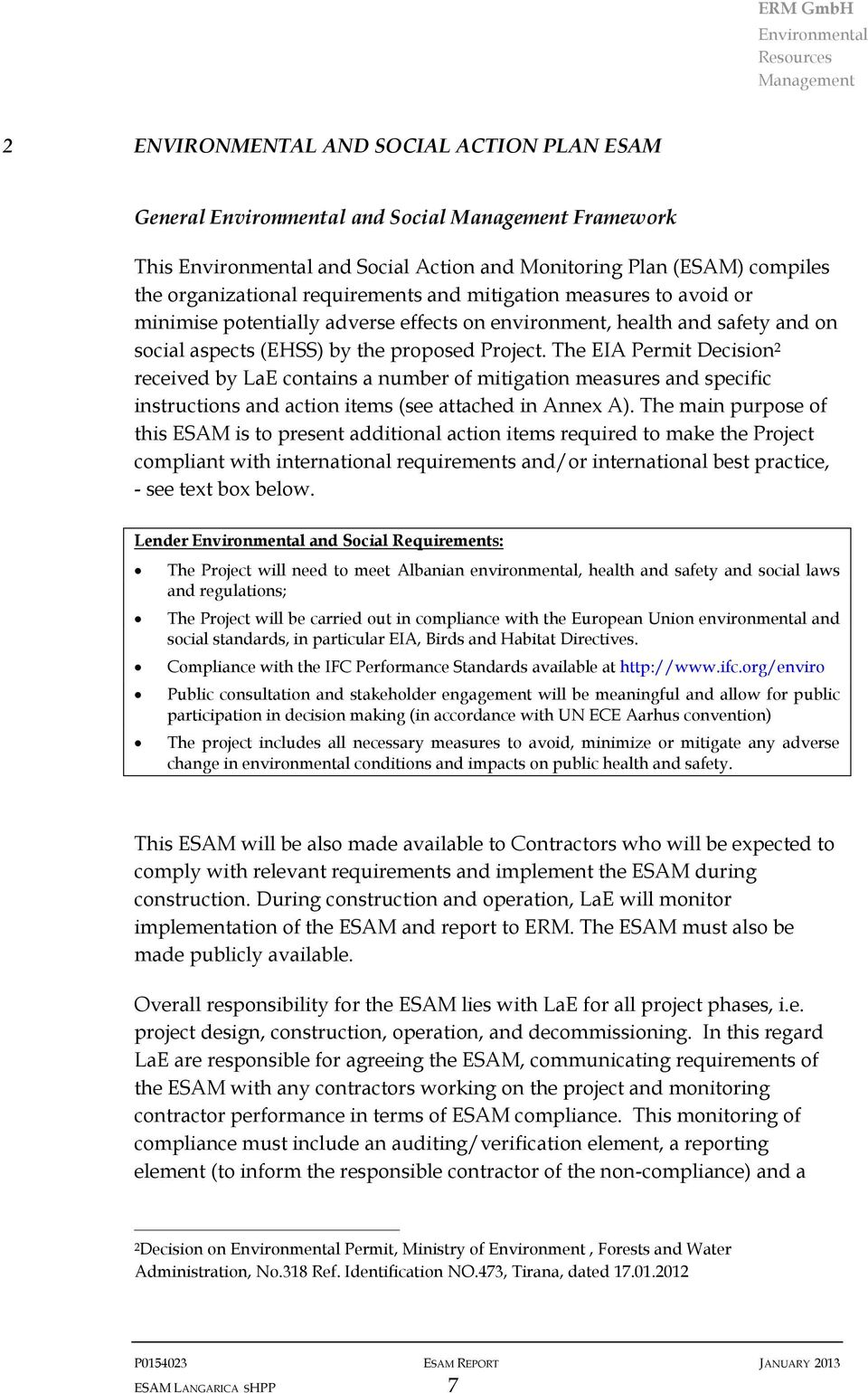 The EIA Permit Decision 2 received by LaE contains a number of mitigation measures and specific instructions and action items (see attached in Annex A).