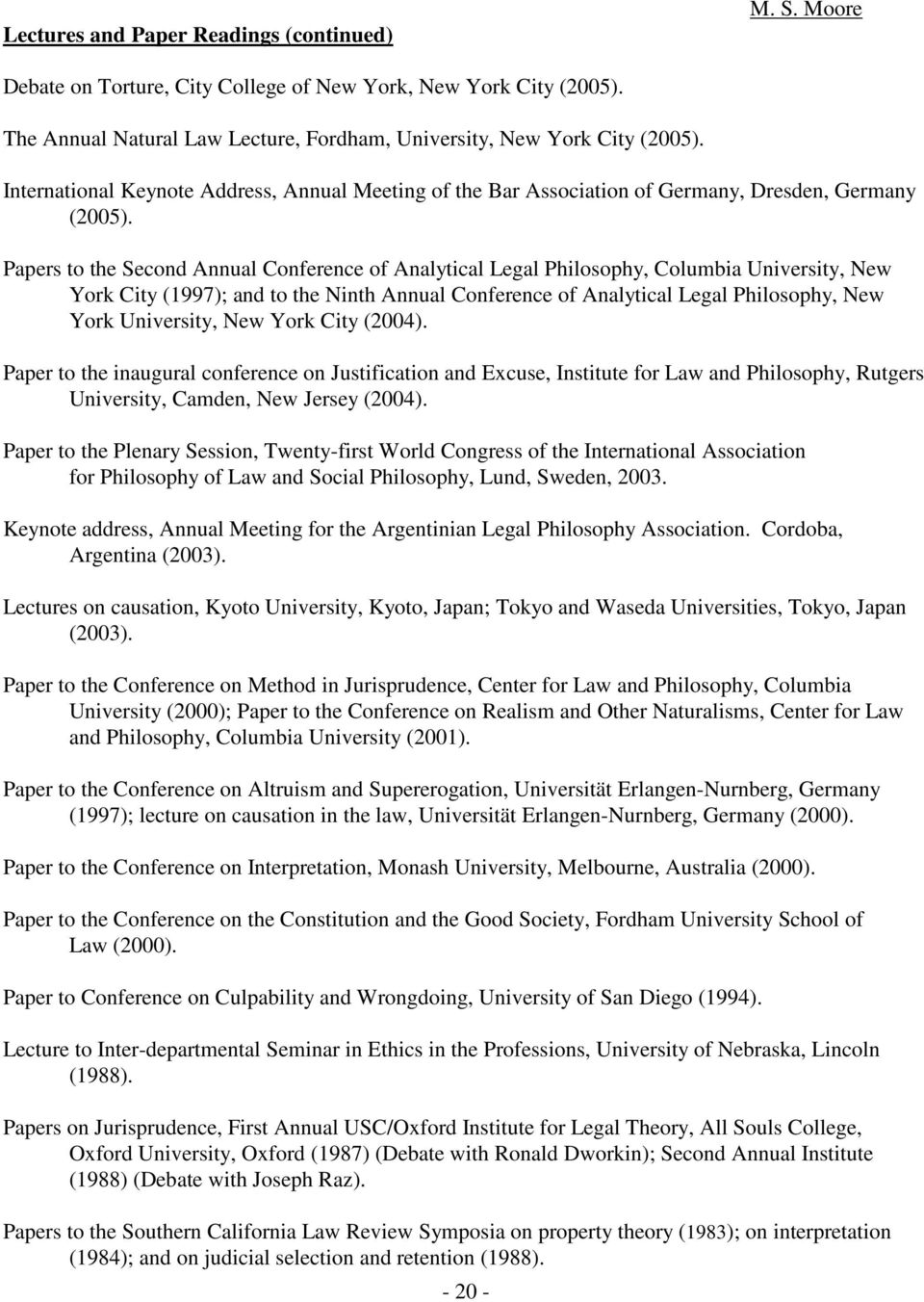 Papers to the Second Annual Conference of Analytical Legal Philosophy, Columbia University, New York City (1997); and to the Ninth Annual Conference of Analytical Legal Philosophy, New York