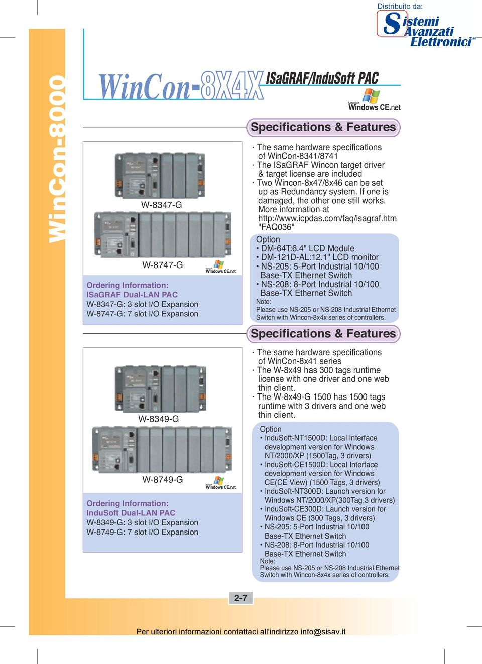 "Wincon-8x47/8x46 can be set up as Redundancy system. If one is damaged, the other one still works. More information at http://www.icpdas.com/faq/isagraf.htm ""FAQ036"" Option DM-64T:6."