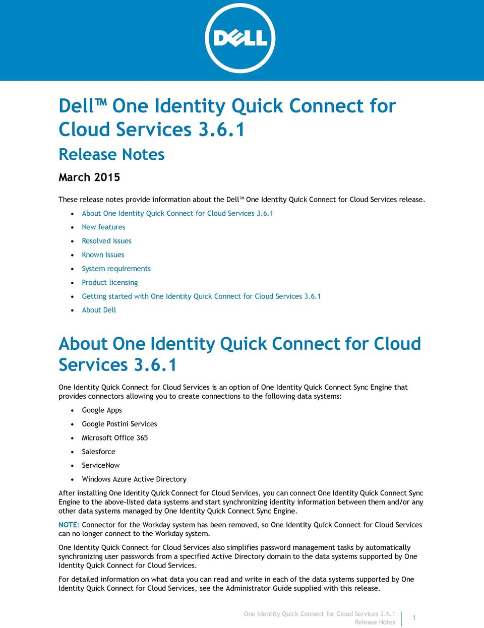 1 One Identity Quick Connect for Cloud Services is an option of One Identity Quick Connect Sync Engine that provides connectors allowing you to create connections to the following data systems: