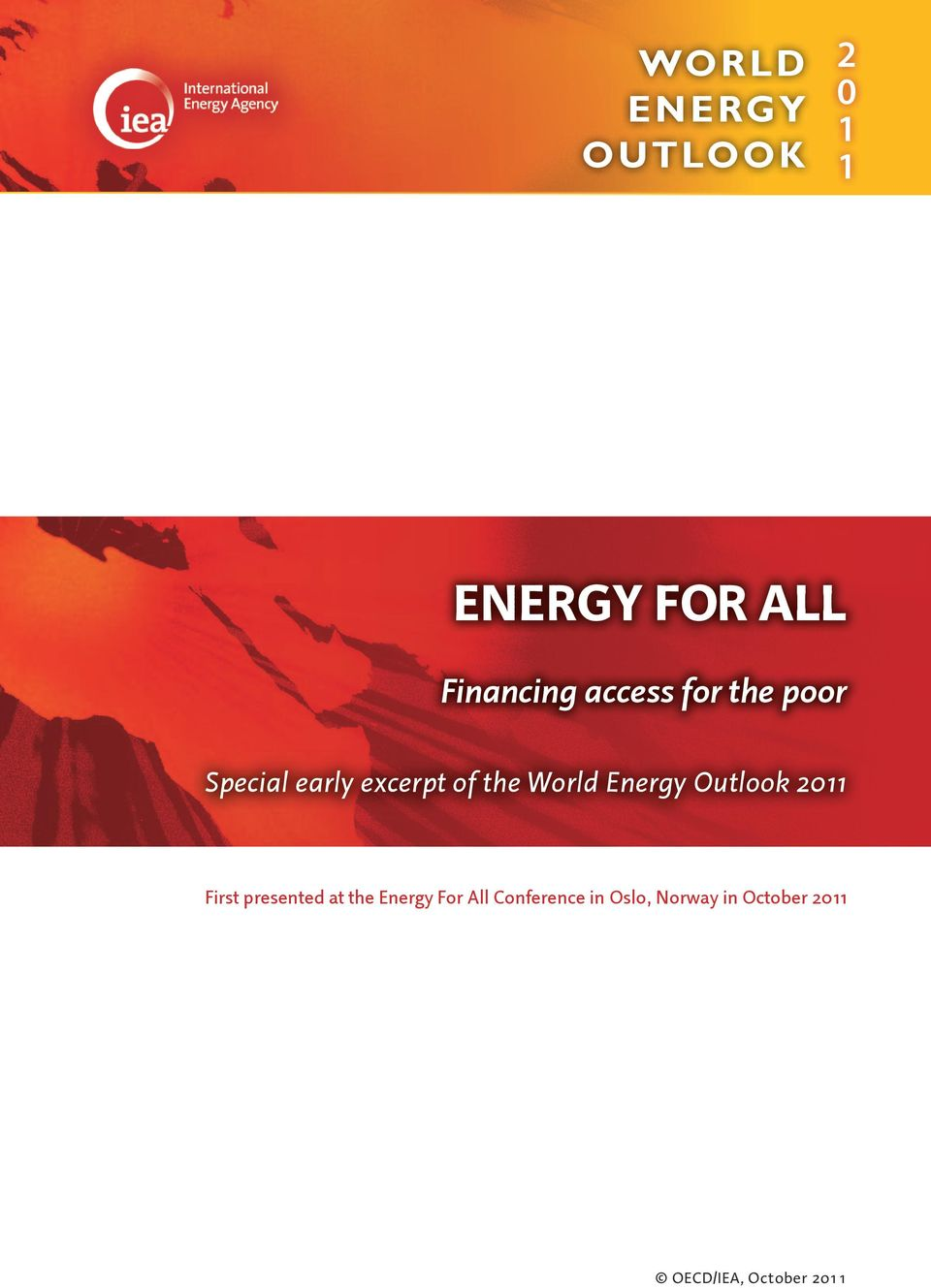 Energy Outlook 2011 First presented at the Energy For All