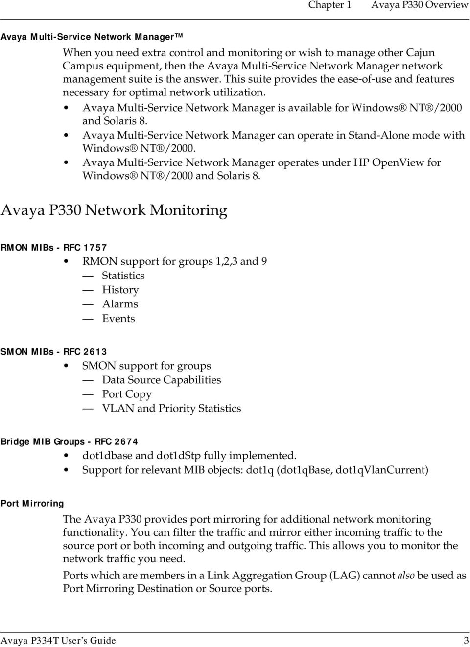 Avaya Multi-Service Network Manager is available for Windows NT /2000 and Solaris 8. Avaya Multi-Service Network Manager can operate in Stand-Alone mode with Windows NT /2000.