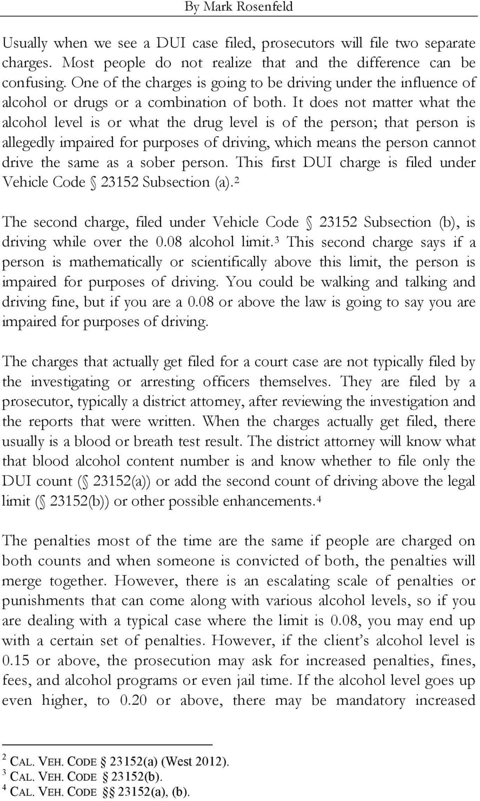 It does not matter what the alcohol level is or what the drug level is of the person; that person is allegedly impaired for purposes of driving, which means the person cannot drive the same as a