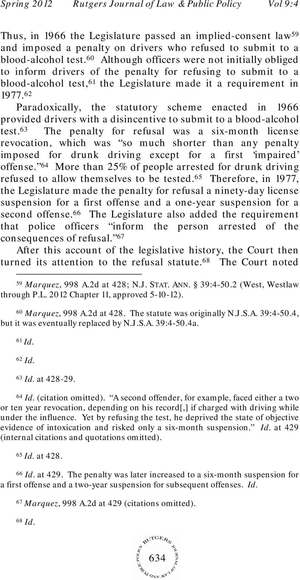 62 Paradoxically, the statutory scheme enacted in 1966 provided drivers with a disincentive to submit to a blood-alcohol test.