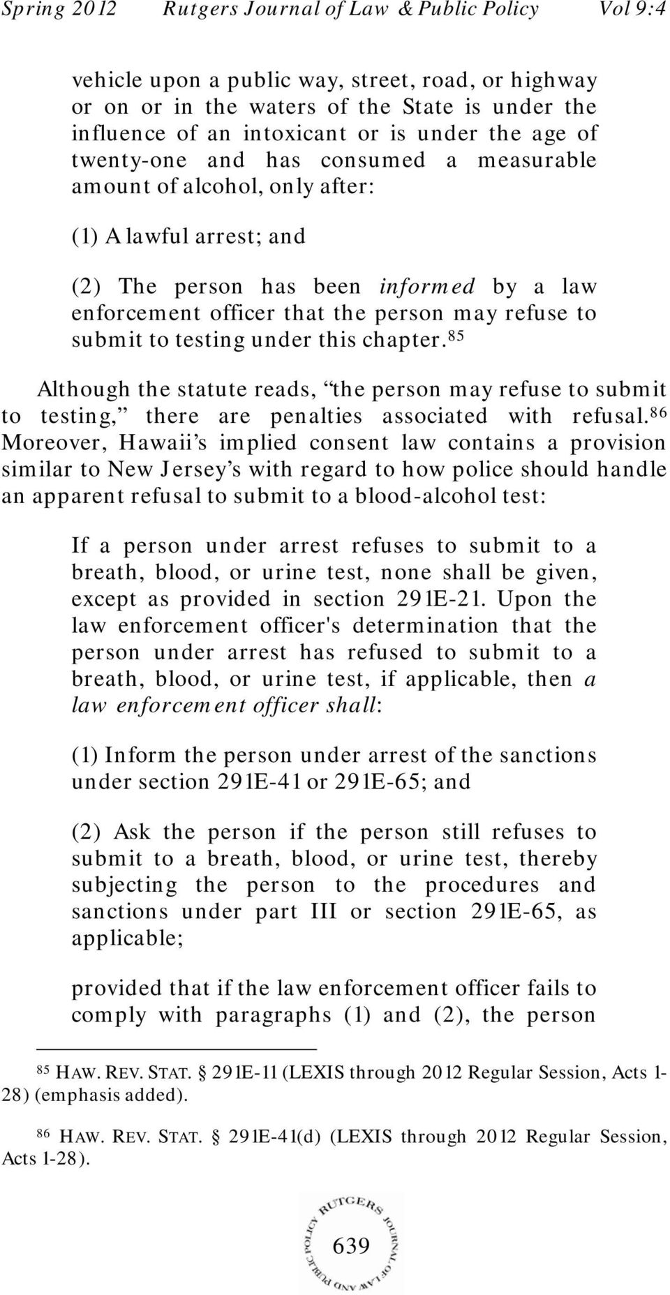 85 Although the statute reads, the person may refuse to submit to testing, there are penalties associated with refusal.