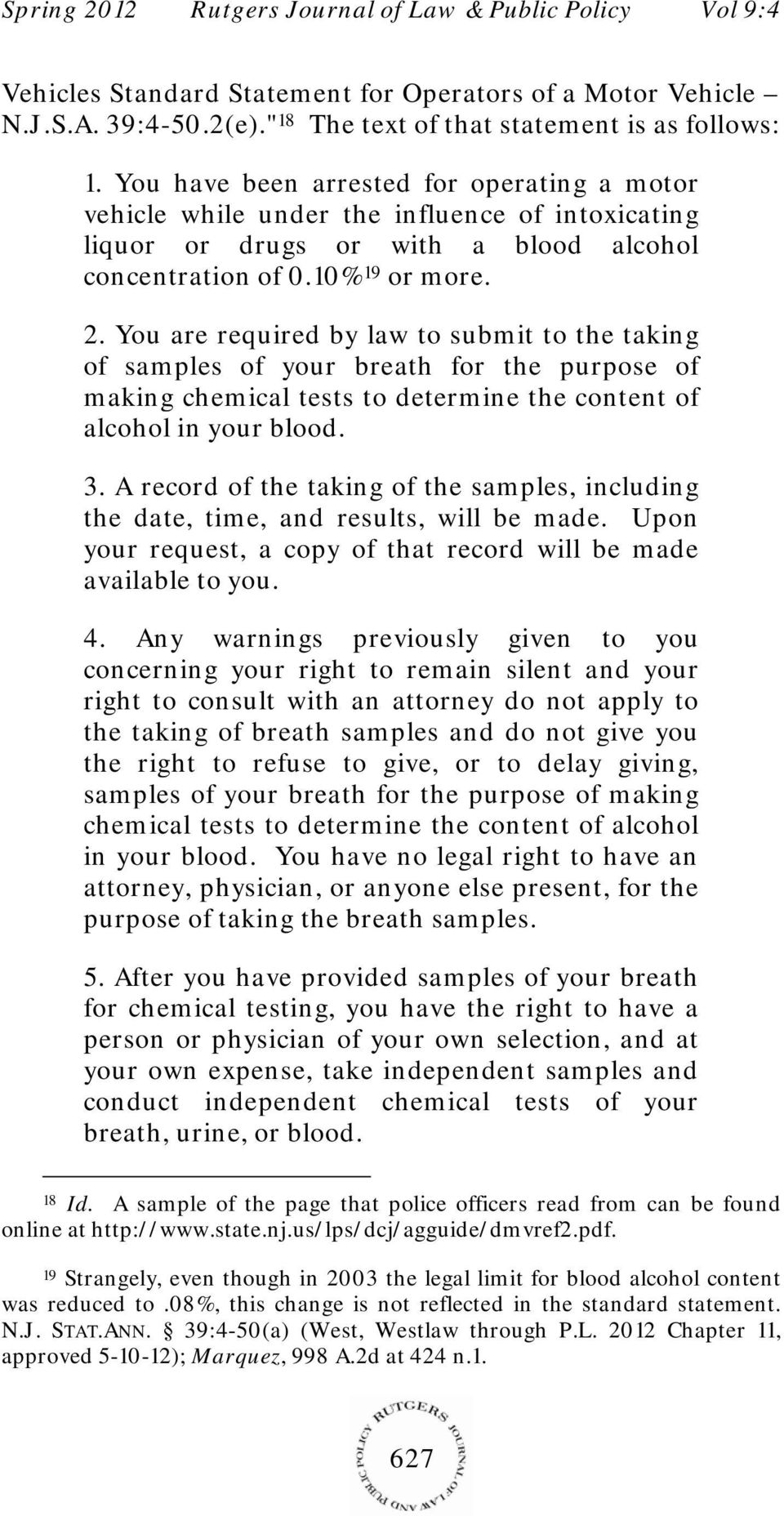 You are required by law to submit to the taking of samples of your breath for the purpose of making chemical tests to determine the content of alcohol in your blood. 3.