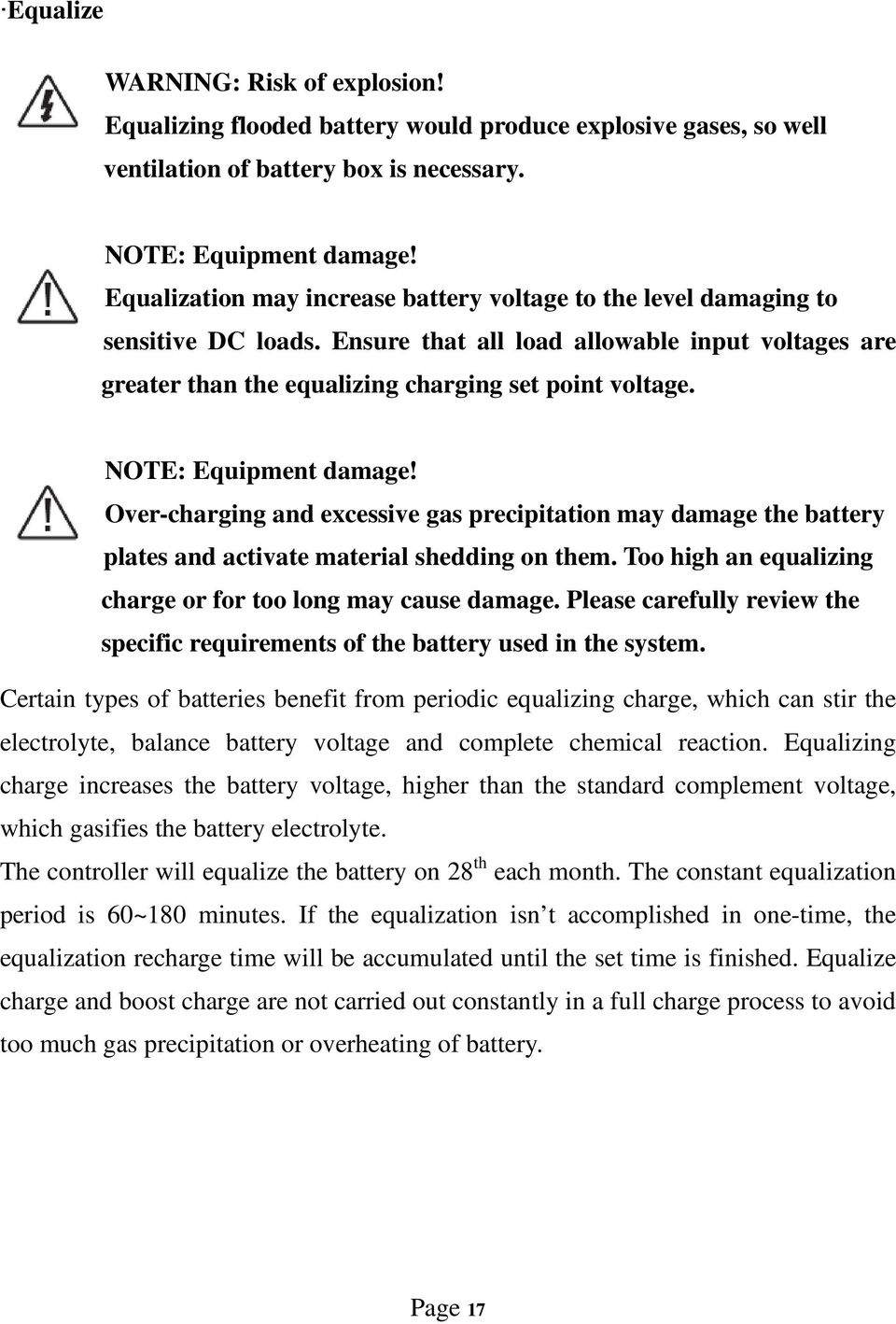 NOTE: Equipment damage! Over-charging and excessive gas precipitation may damage the battery plates and activate material shedding on them.