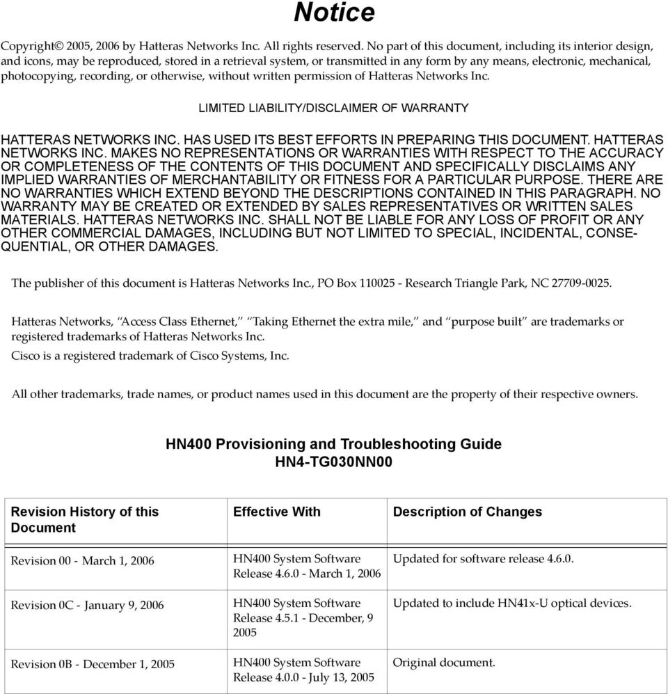 recording, or otherwise, without written permission of Hatteras Networks Inc. LIMITED LIABILITY/DISCLAIMER OF WARRANTY HATTERAS NETWORKS INC. HAS USED ITS BEST EFFORTS IN PREPARING THIS DOCUMENT.