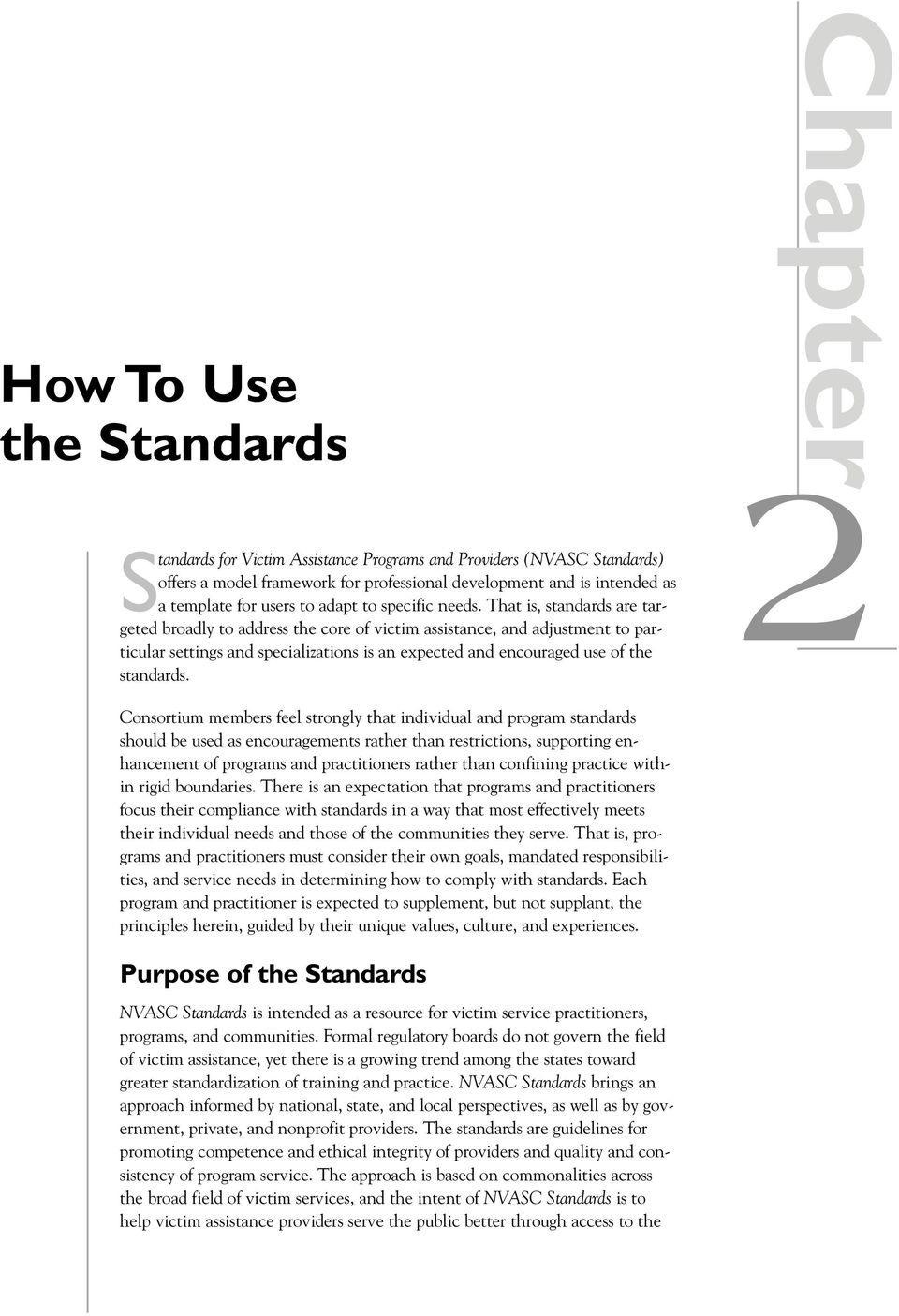 That is, standards are targeted broadly to address the core of victim assistance, and adjustment to particular settings and specializations is an expected and encouraged use of the standards.