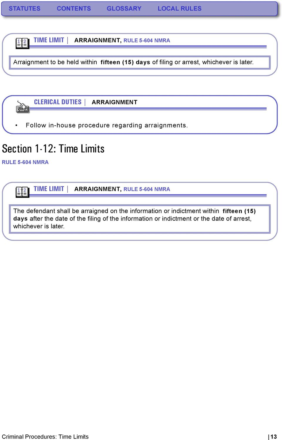 Section 1-12: Time Limits RULE 5-604 NMRA TIME LIMIT ARRAIGNMENT, RULE 5-604 NMRA The defendant shall be arraigned on the