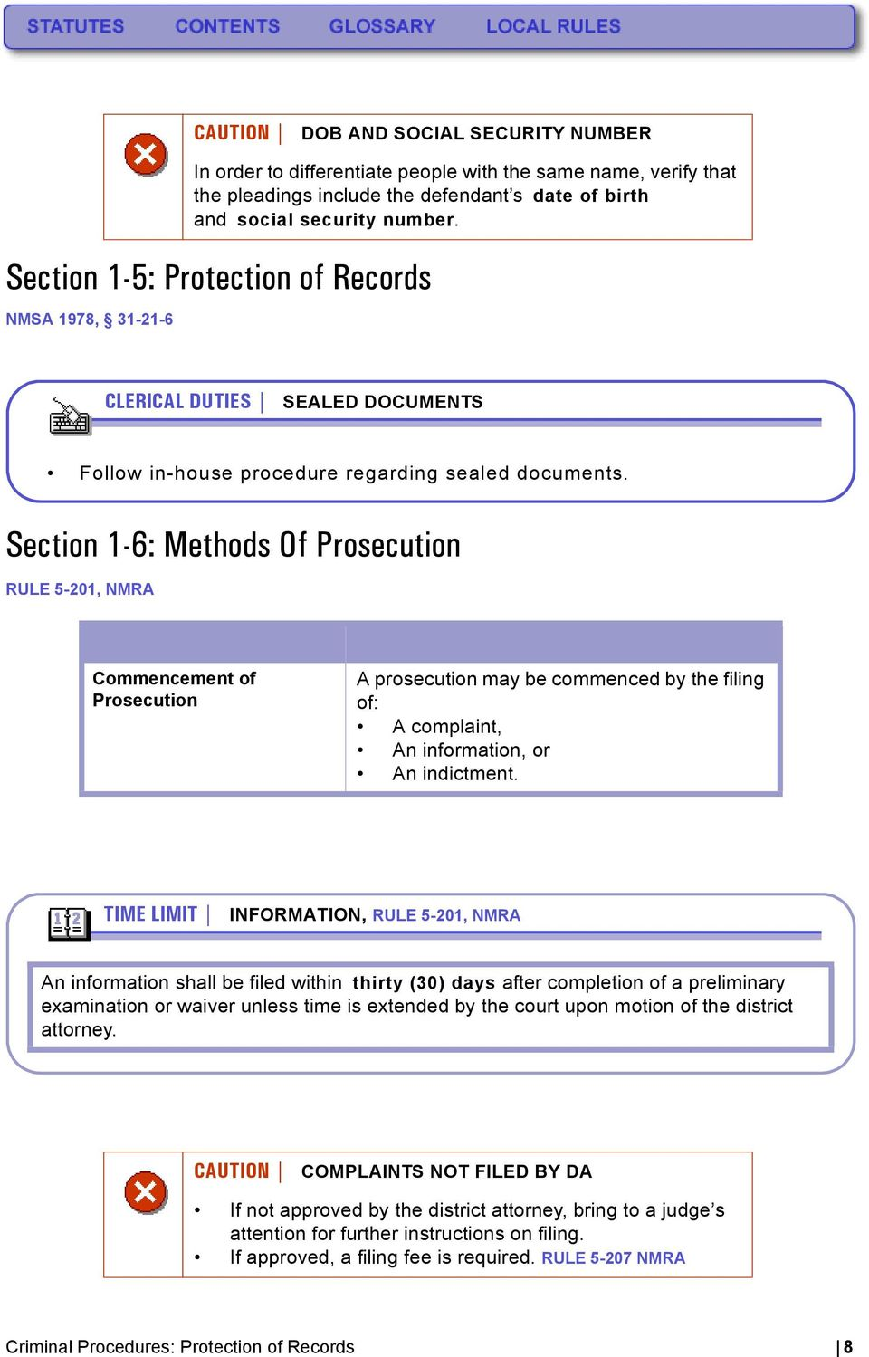 Section 1-6: Methods Of Prosecution RULE 5-201, NMRA Commencement of Prosecution A prosecution may be commenced by the filing of: A complaint, An information, or An indictment.