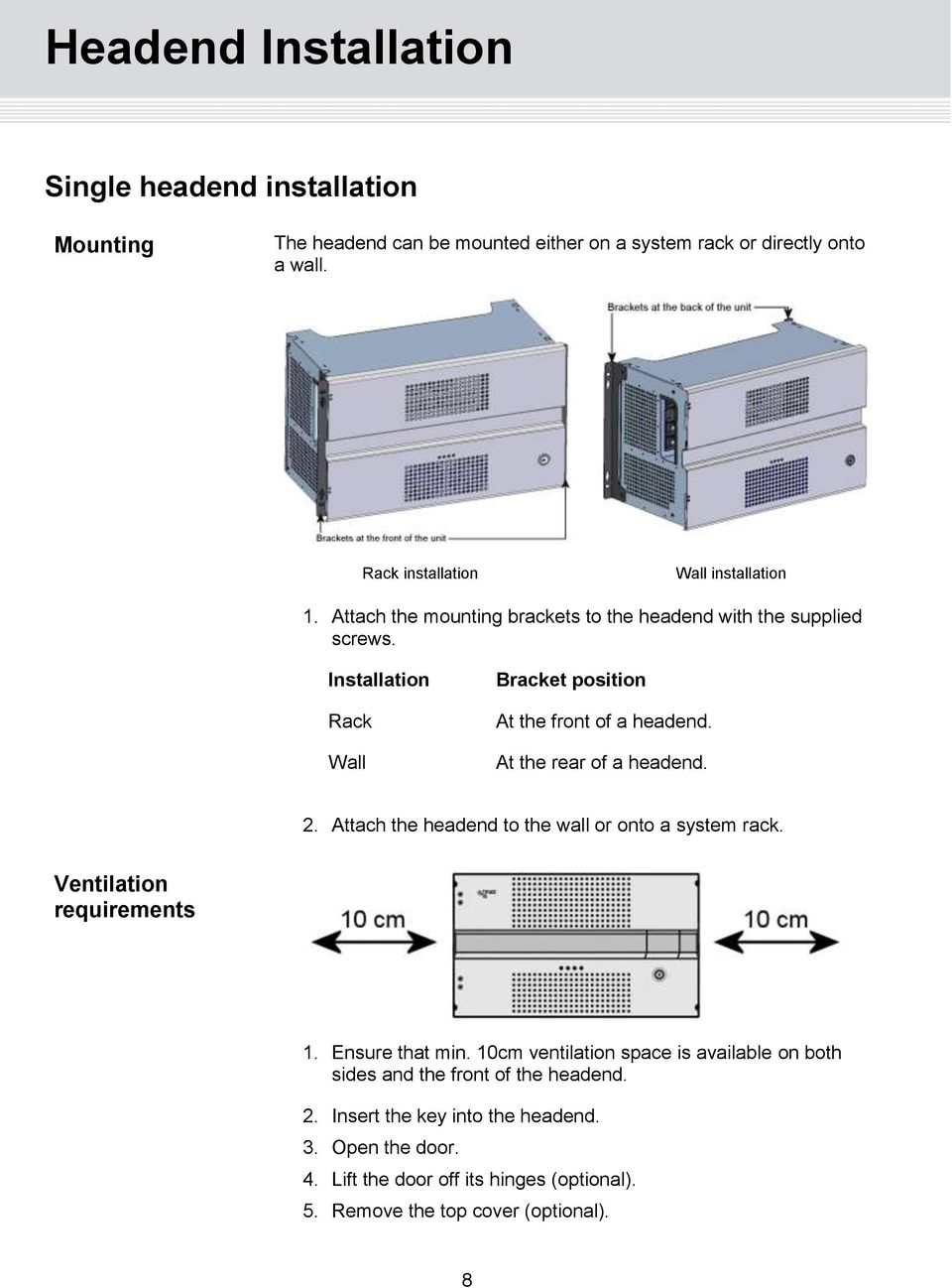 Installation Rack Wall Bracket position At the front of a headend. At the rear of a headend. 2. Attach the headend to the wall or onto a system rack.