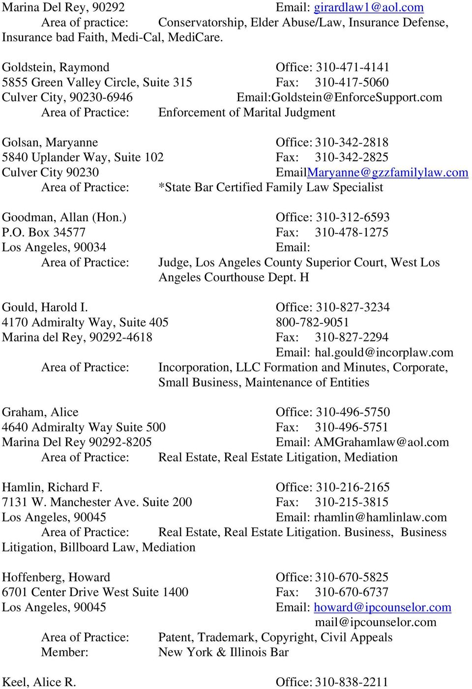 com Area of Practice: Enforcement of Marital Judgment Golsan, Maryanne Office: 310-342-2818 5840 Uplander Way, Suite 102 Fax: 310-342-2825 Culver City 90230 EmailMaryanne@gzzfamilylaw.