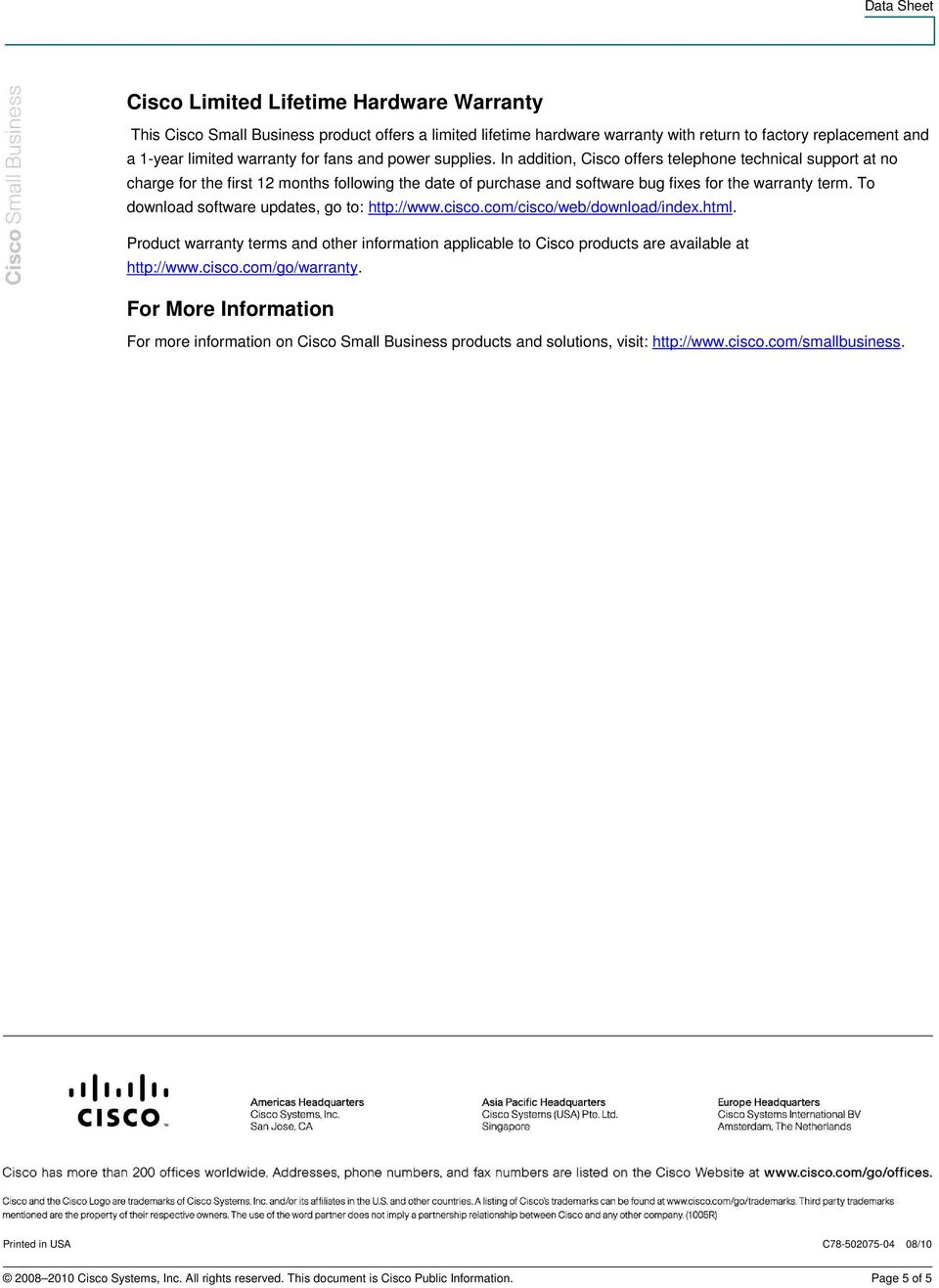 To download software updates, go to: http://www.cisco.com/cisco/web/download/index.html. Product warranty terms and other information applicable to Cisco products are available at http://www.cisco.com/go/warranty.