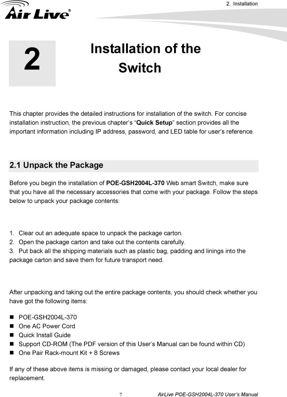 1 Unpack the Package Before you begin the installation of POE-GSH2004L-370 Web smart Switch, make sure that you have all the necessary accessories that come with your package.