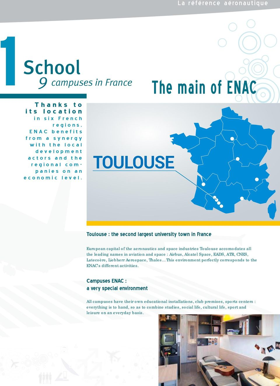 TOULOUSE Toulouse : the second largest university town in France European capital of the aeronautics and space industries Toulouse accomodates all the leading names in aviation and space : Airbus,