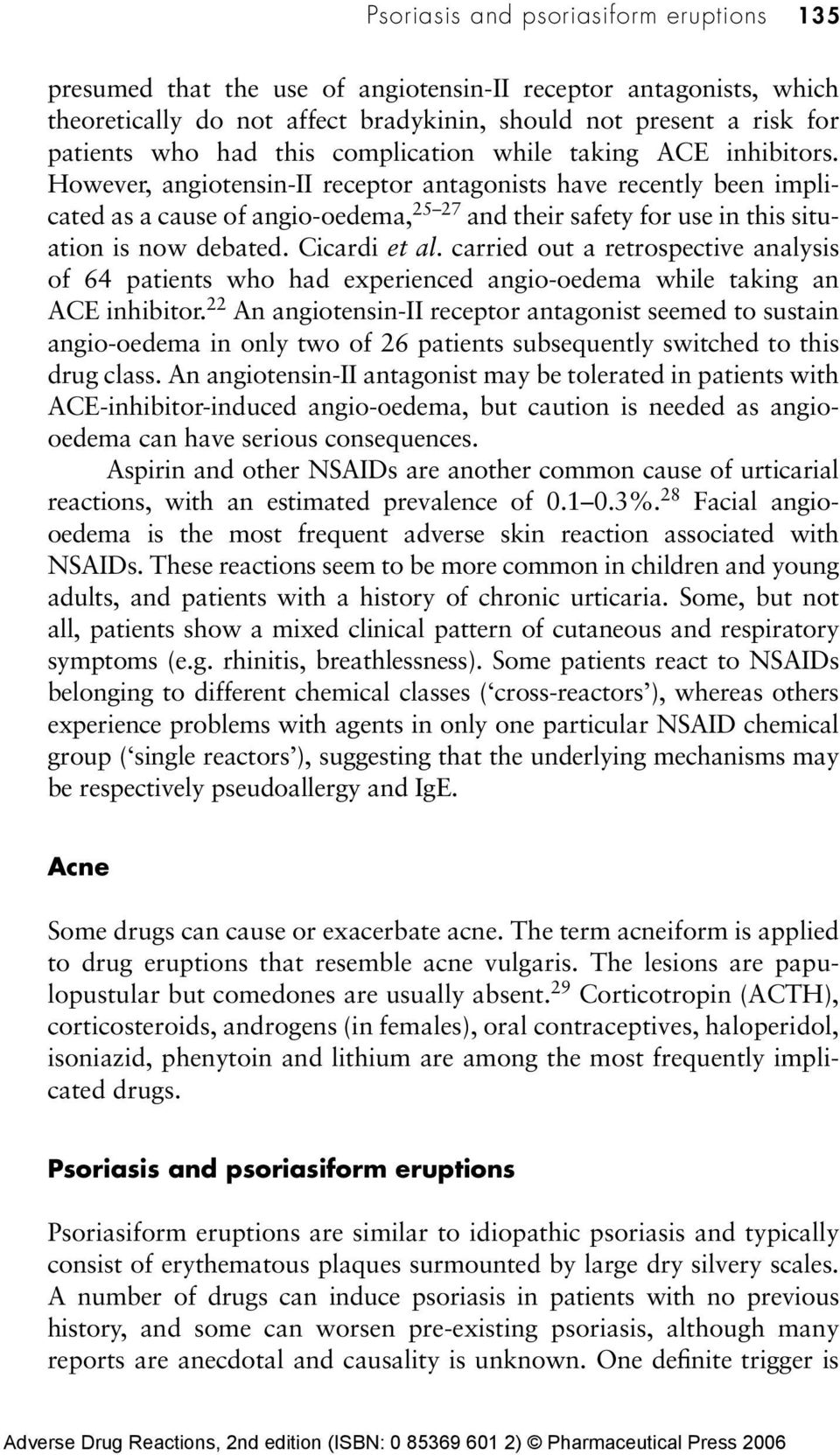 However, angiotensin-ii receptor antagonists have recently been implicated as a cause of angio-oedema, 25 27 and their safety for use in this situation is now debated. Cicardi et al.