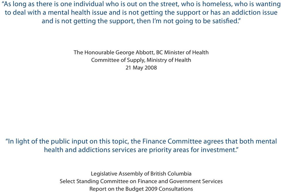 The Honourable George Abbott, BC Minister of Health Committee of Supply, Ministry of Health 21 May 2008 In light of the public input on this topic, the Finance