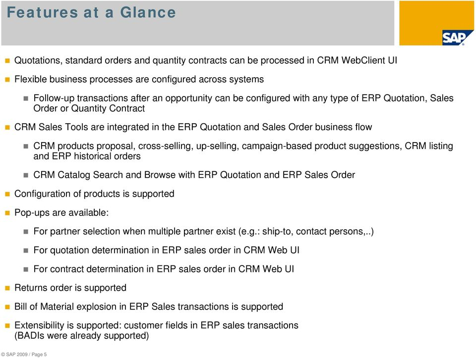 cross-selling, up-selling, campaign-based product suggestions, CRM listing and ERP historical orders CRM Catalog Search and Browse with ERP Quotation and ERP Sales Order Configuration of products is