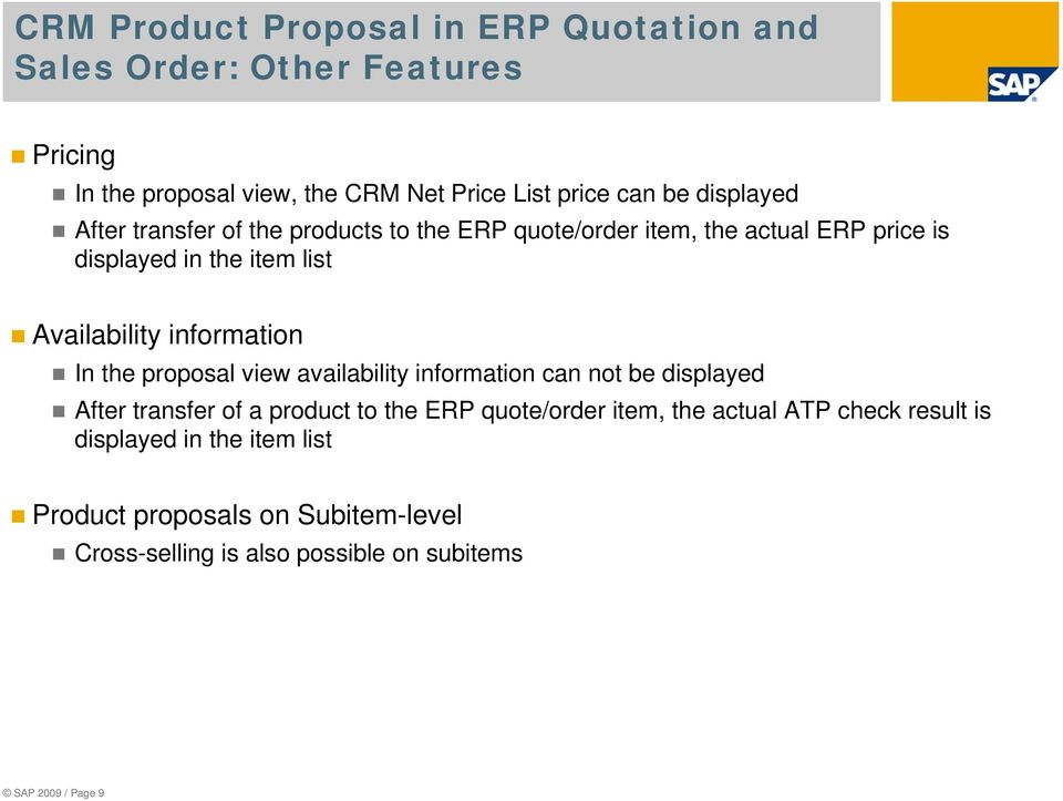 information In the proposal view availability information can not be displayed After transfer of a product to the ERP quote/order item, the