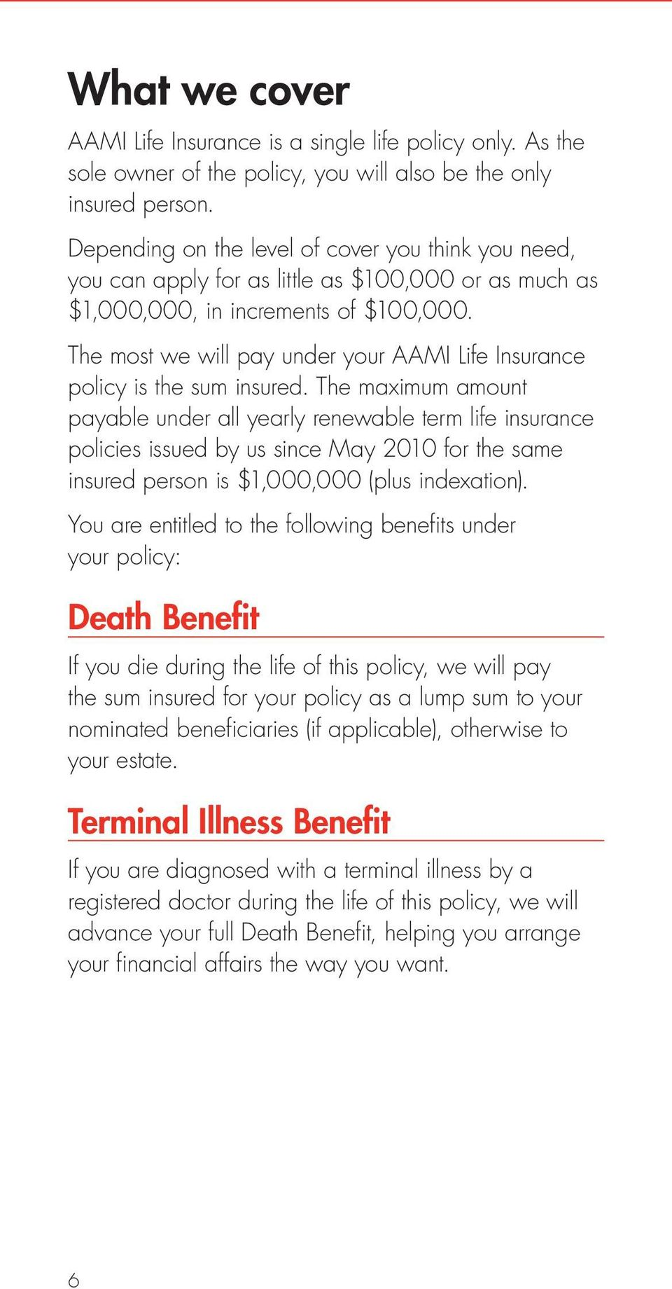 The most we will pay under your AAMI Life Insurance policy is the sum insured.